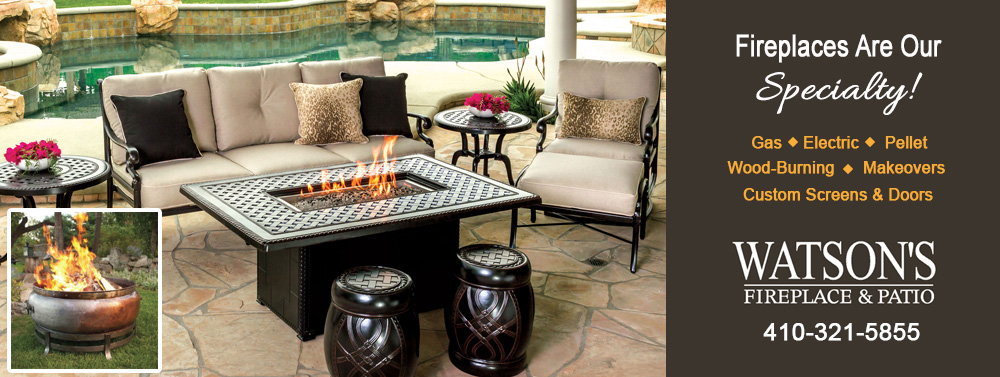 Fireplace's are our specialty. Watson's Fireplace and Patio.