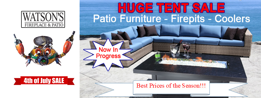 Huge 4th of July Tent Sale at Watson's Fireplace and Patio. Patio Furniture, Coolers, Grills, Fire Pits.