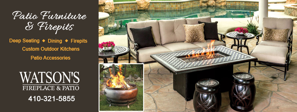 Patio Furniture, Firepits, Custom Kitchens, Accessories buy from Watson's Fireplace and Patio.